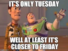 It's only Tuesday, well at least it's closer to Friday