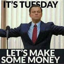 Happy Tuesday - Let's Make Some Money