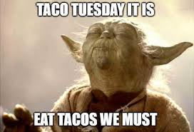 Yoda says - taco tuesday meme it is eat taco we must