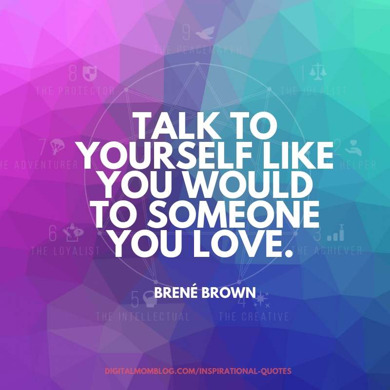talk to yourself life you would to someone you love brene brown quote about self care