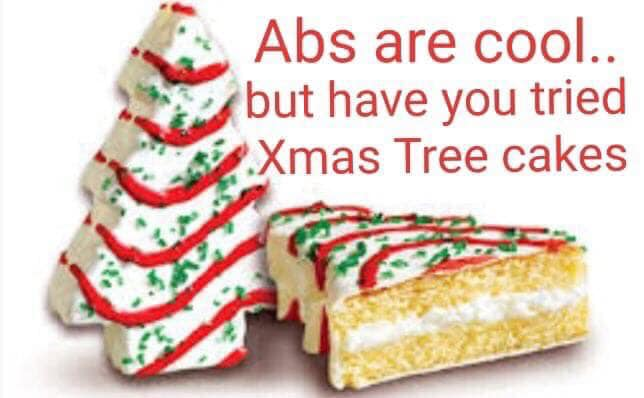 abs are cool but have you tried xmas tree cakes - clean christmas memes