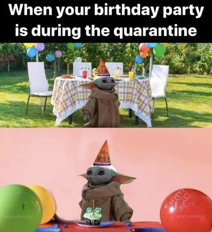 When its your birthday during quarantine baby yoda meme