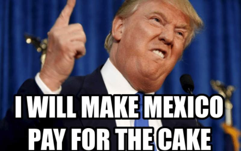 i will make mexico pay for the cake donald trump birthday meme