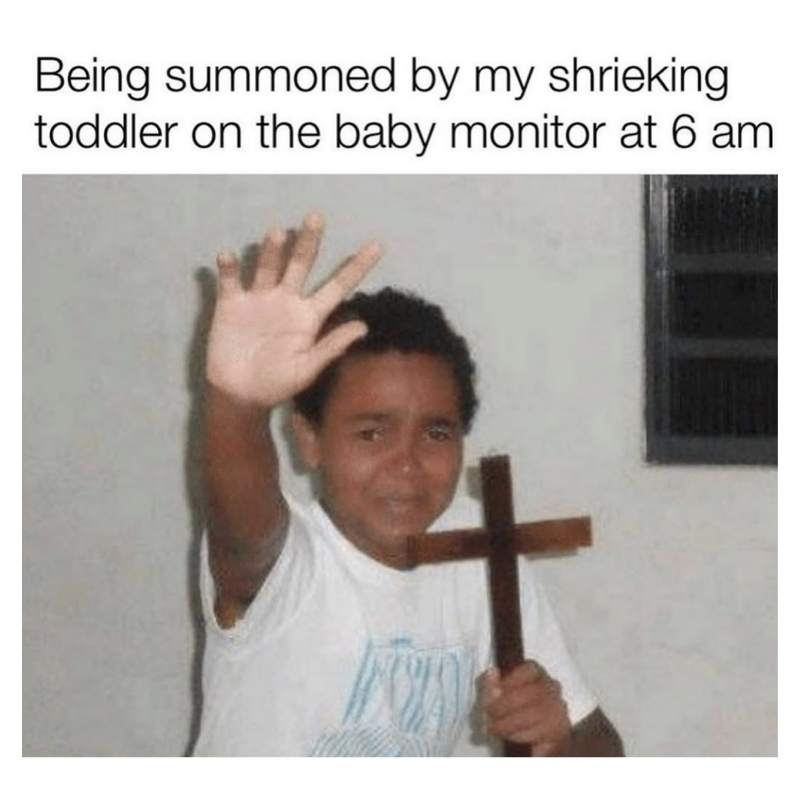 Toddler being put to bed meme - being summoned by a shrieking toddler funny