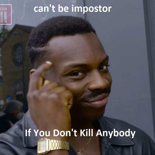 dont kill anyone you wont be the impostor