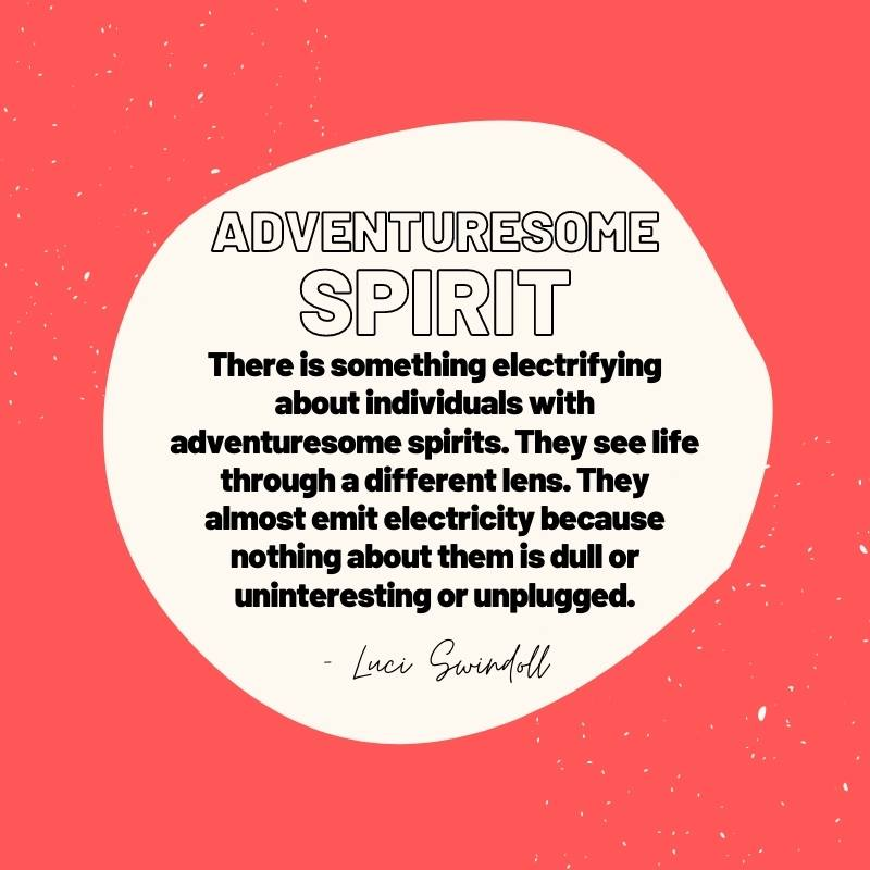 There is something electrifying about individuals with adventuresome spirits. They see life through a different lens. They almost emit electricity because nothing about them is dull or uninteresting or unplugged. Luci Swindoll Quote