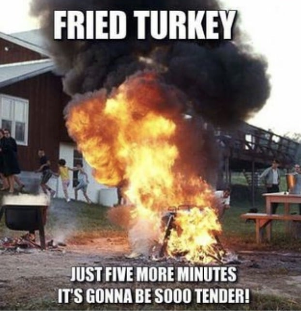 Frying Turkey for Thanksgiving Be Like