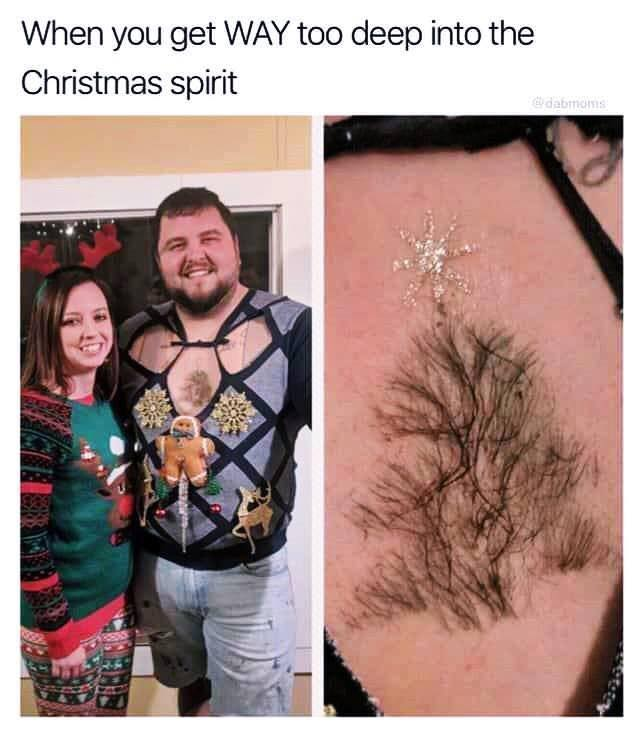 Check out that Christmas tree Chest hair with this ugly christmas meme. nice. and no.