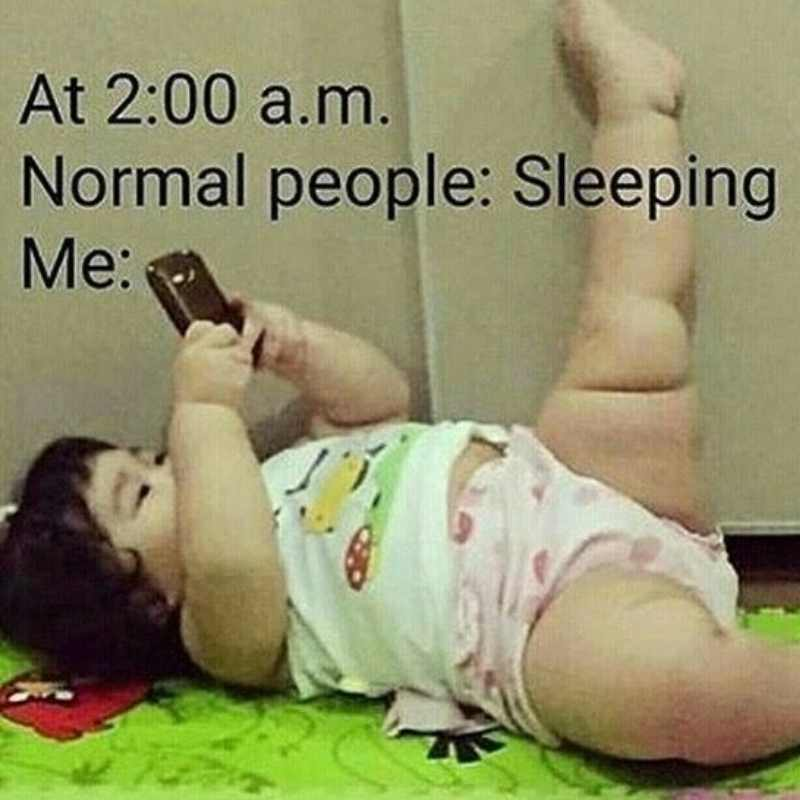At 2:00 am most people are sleeping but funny enough - not me. See sleep meme for visual.
