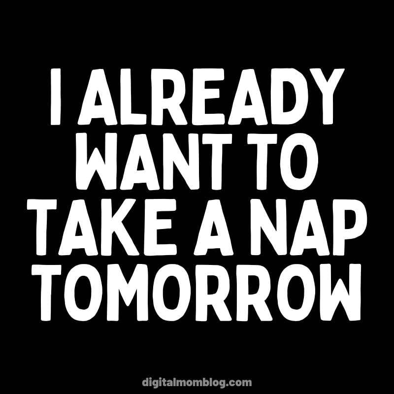 I already want to take a nap tomorrow. Is this normal? Probably not, but totally relatable. sleep deprived memes.