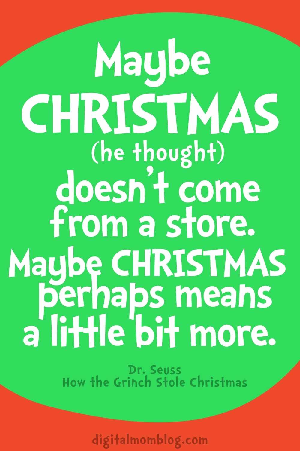 Maybe Christmas he thought doesn't come from a store maybe Christmas means a little bit more dr seuss quote for kids grinch stole Christmas
