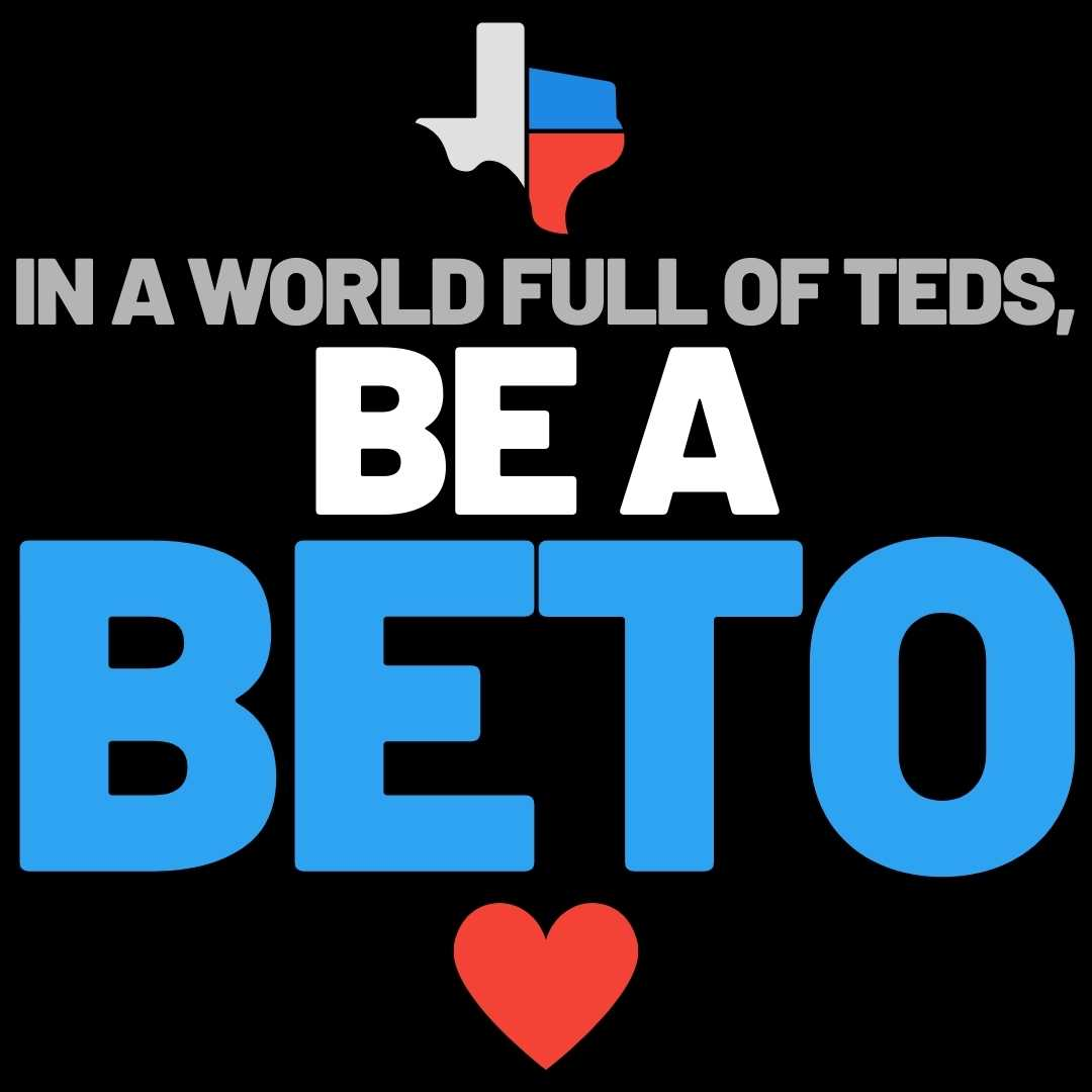 texas quote world full of teds be a beto