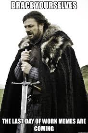 brace yourself last day of work memes are coming work humor