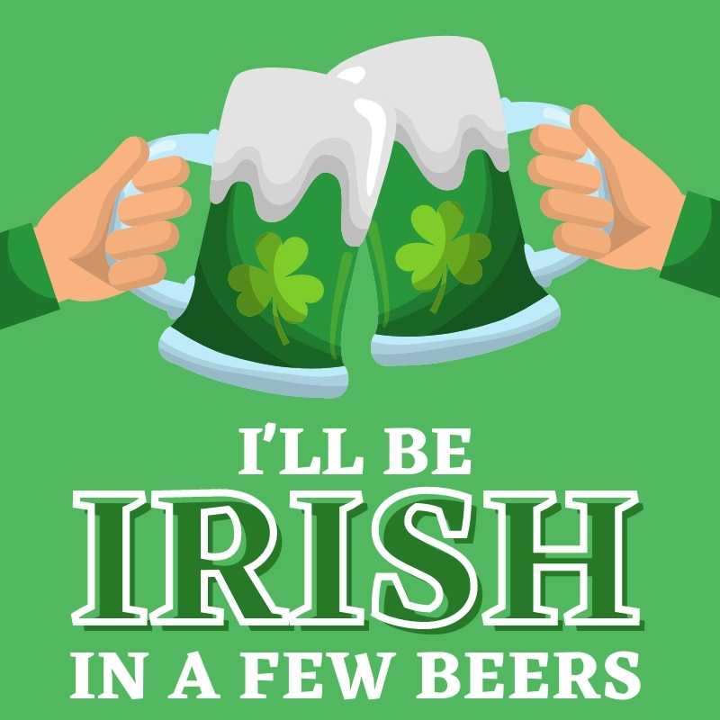 I'll be irish in a few beers st patricks day meme green beer