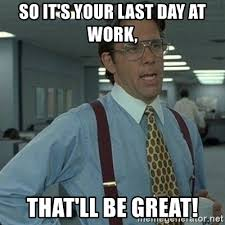 last day at work that will be great meme office space