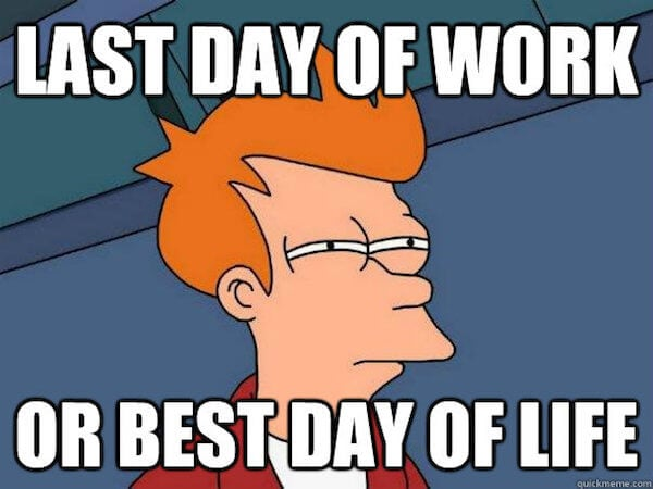 best day of life meme last day of work