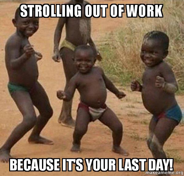 funny walking out of work on the last day meme dancing kids
