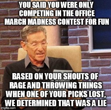 you said you were competing in the office march madness contest
