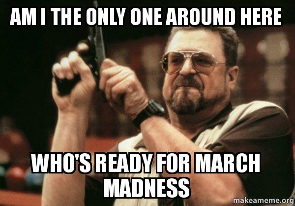 ready for march madness meme