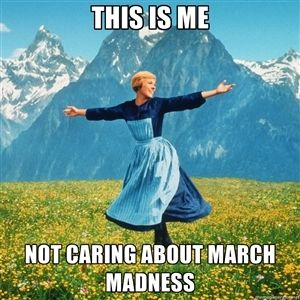 dont care about march madness