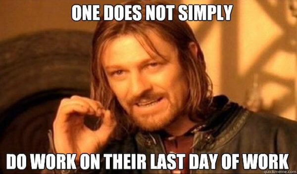 last day of work meme - one does not work on their last day