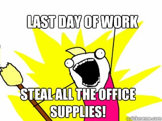 last day of work meme steal all the office supplies humor