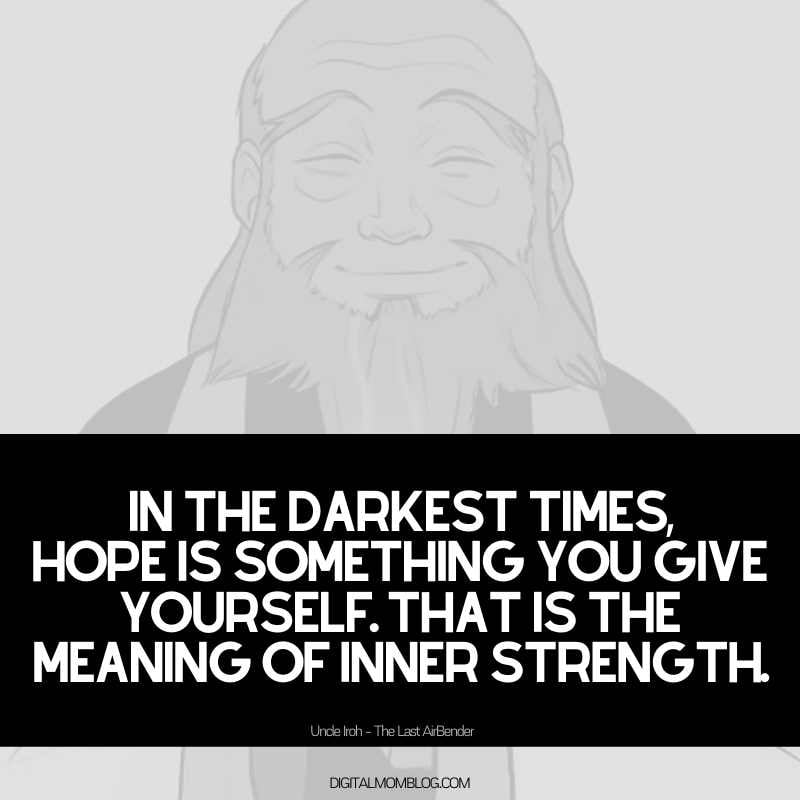Uncle Iroh Quote - In the darkest times, hope is something you give yourself. That is the meaning of inner strength.