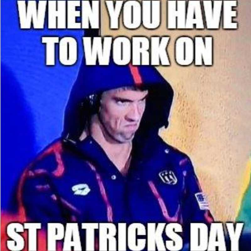 When you have to work on st patricks day funny st pattys day meme