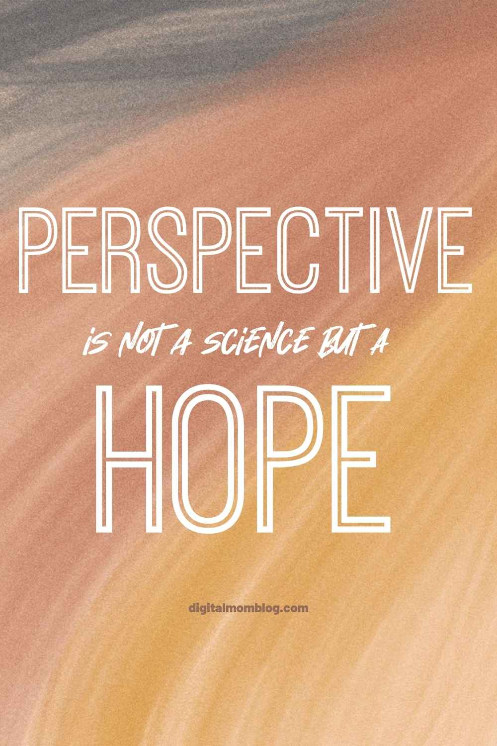 perspective quote - perspective is not a science but a hope