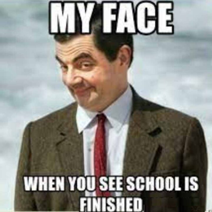 my face when you see school is finished meme