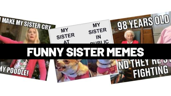 Sister Memes – Must Share Funnies with Your Sis