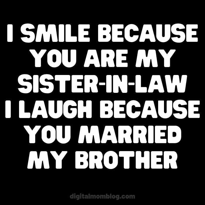 i smile because you are my sister in law married brother meme