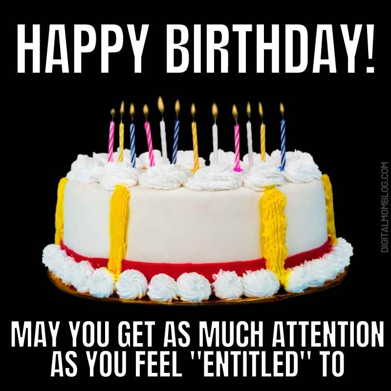 birthday meme millenial - happy birthday may you get as much attention as you feel entitled to