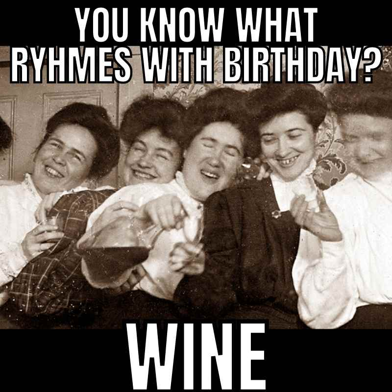 funny birthday wishes - you know what rhymes with birthday wine