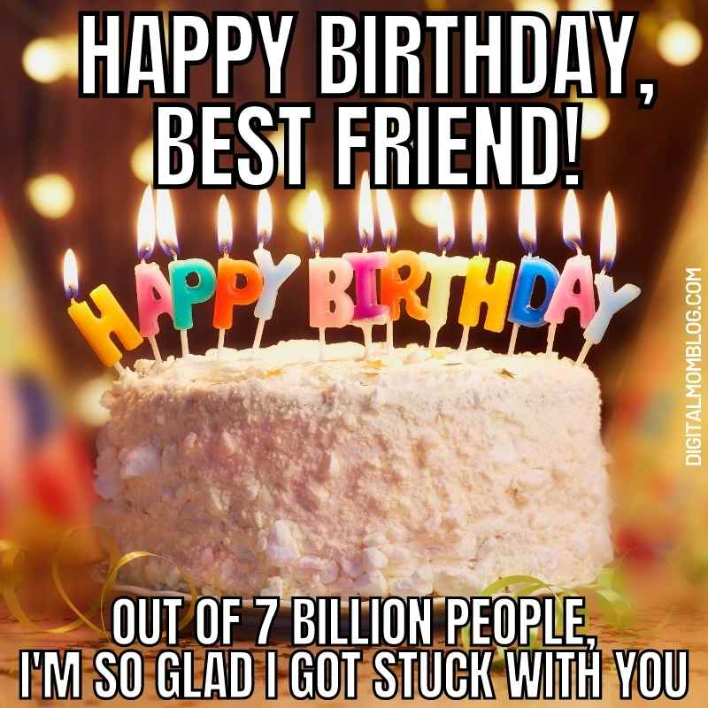 happy birthday best friend meme - out of 7 billion people im so glad i got stuck with you