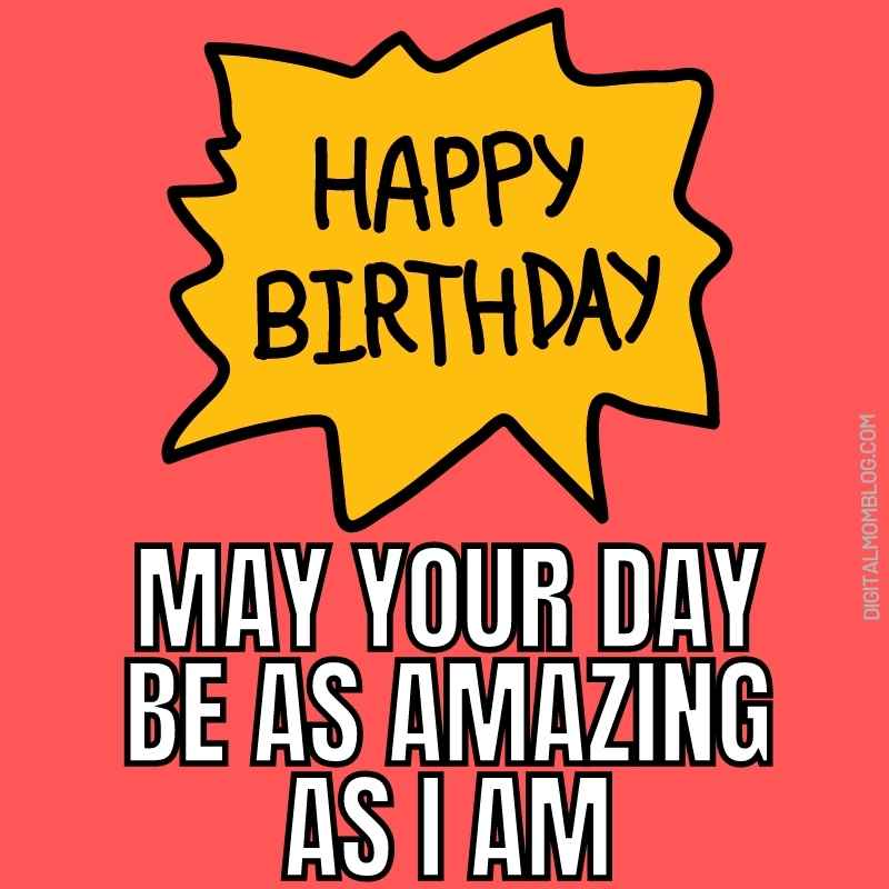 sarcastic birthday meme - may your day be as amazing as i am