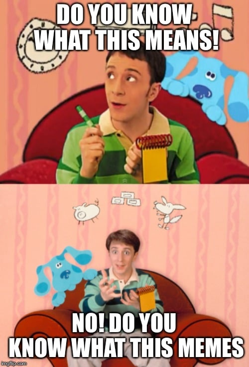 do you know what this memes blues clues