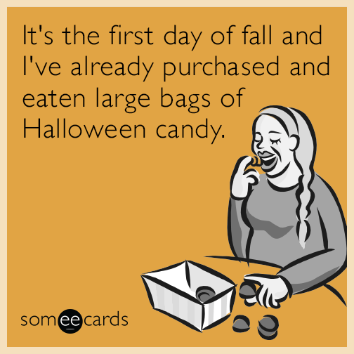 its the first day of fall and i've already purchased and eaten a large bag of halloween candy funny first day of fall meme