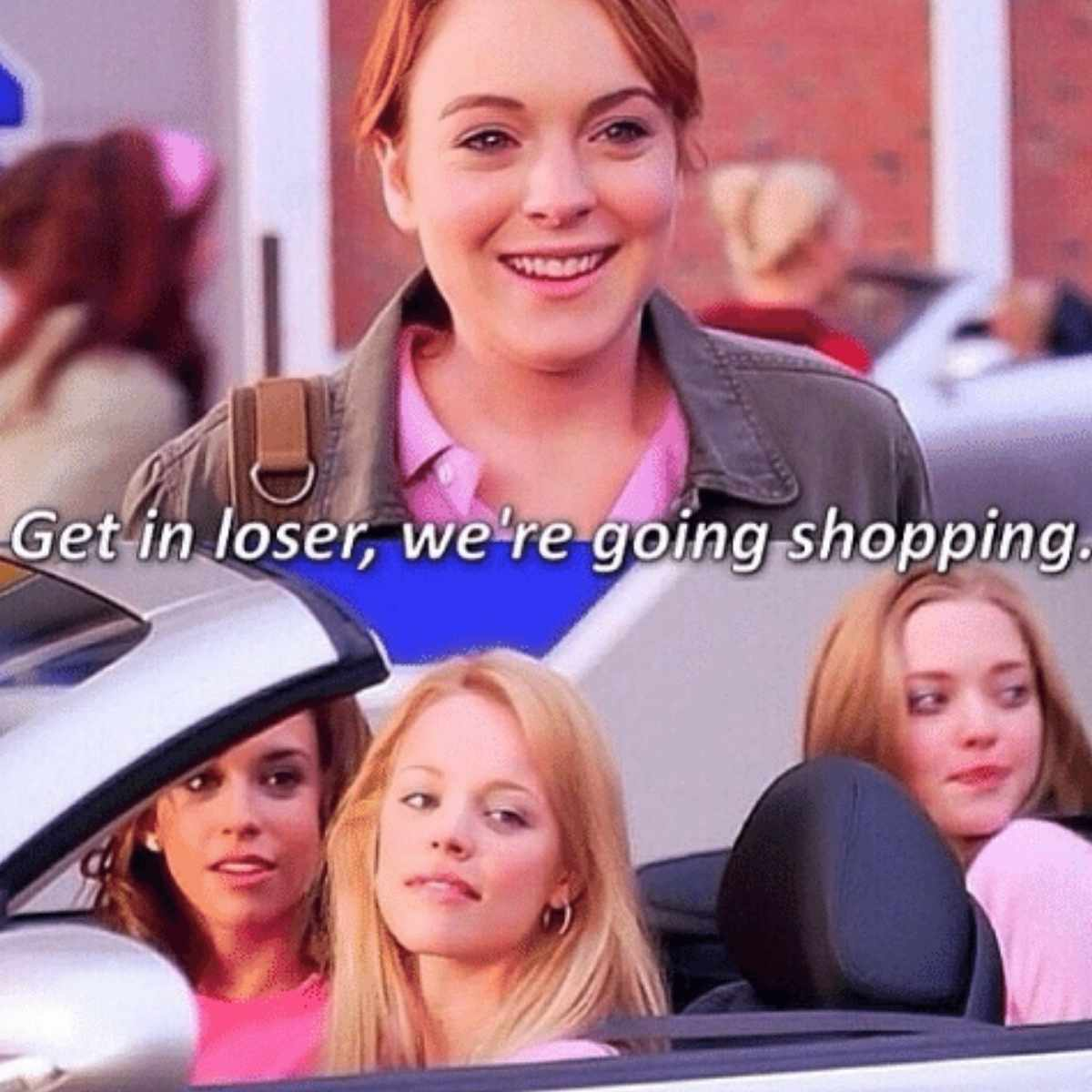 get in loser we are going shopping regina george meme