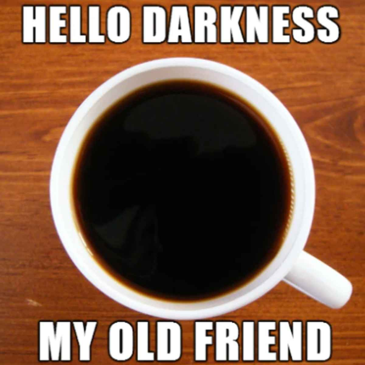 coffee cup memes - hello darkness my old friend