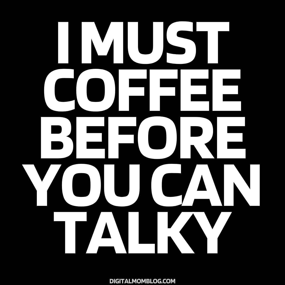 i must coffee before talky