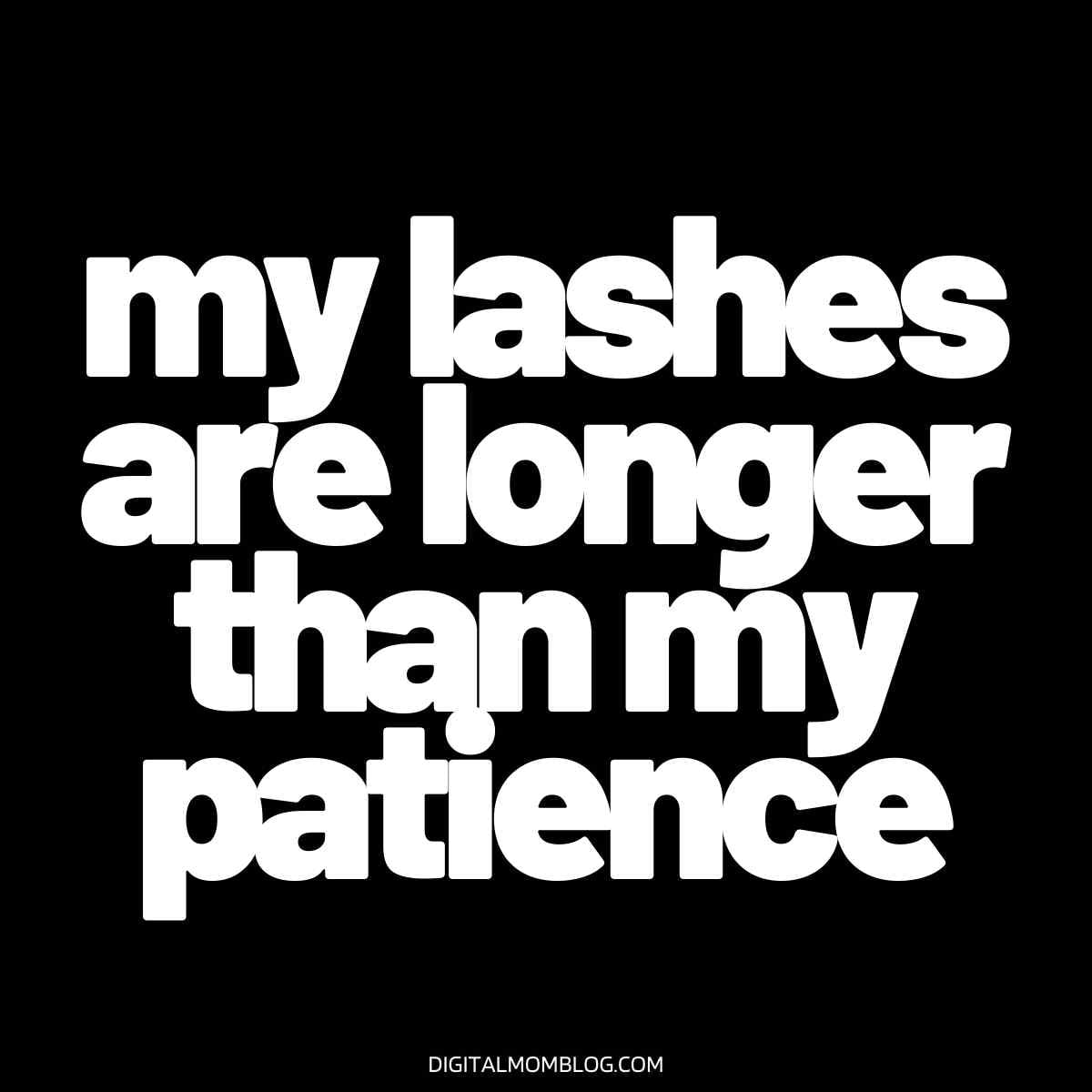 makeup quote – my lashes are longer than my patience