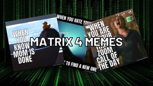 Matrix Memes & Everything You Want to Know About Matrix 4