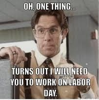 need you to work on labor day meme