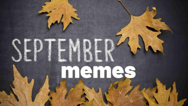 30+ Funny September Memes 2021 That You Must Share!