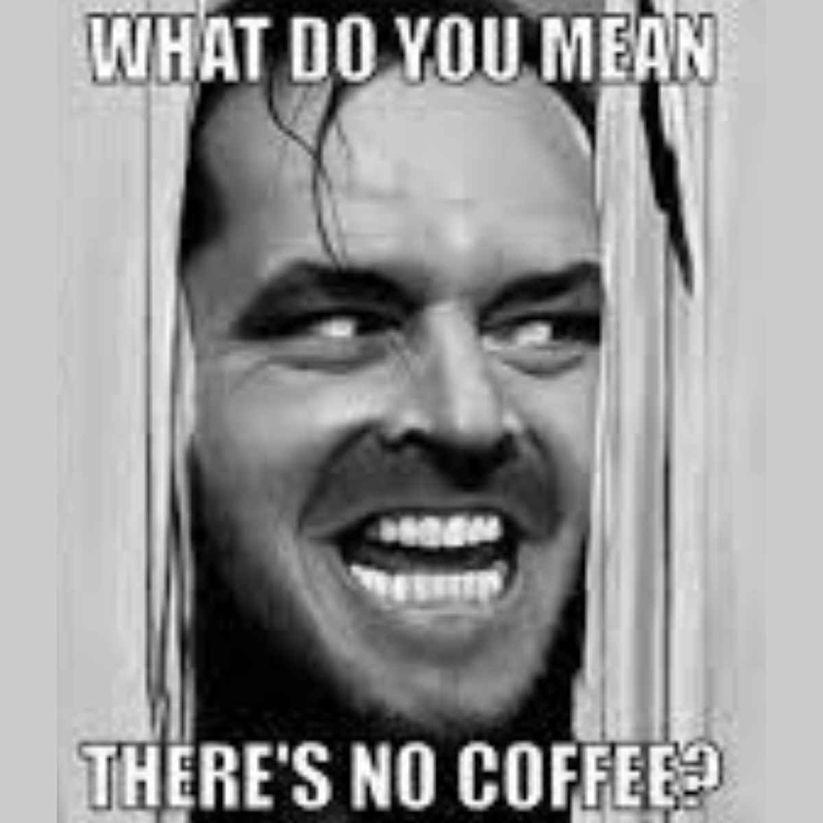 what do you mean there is no coffee meme funny