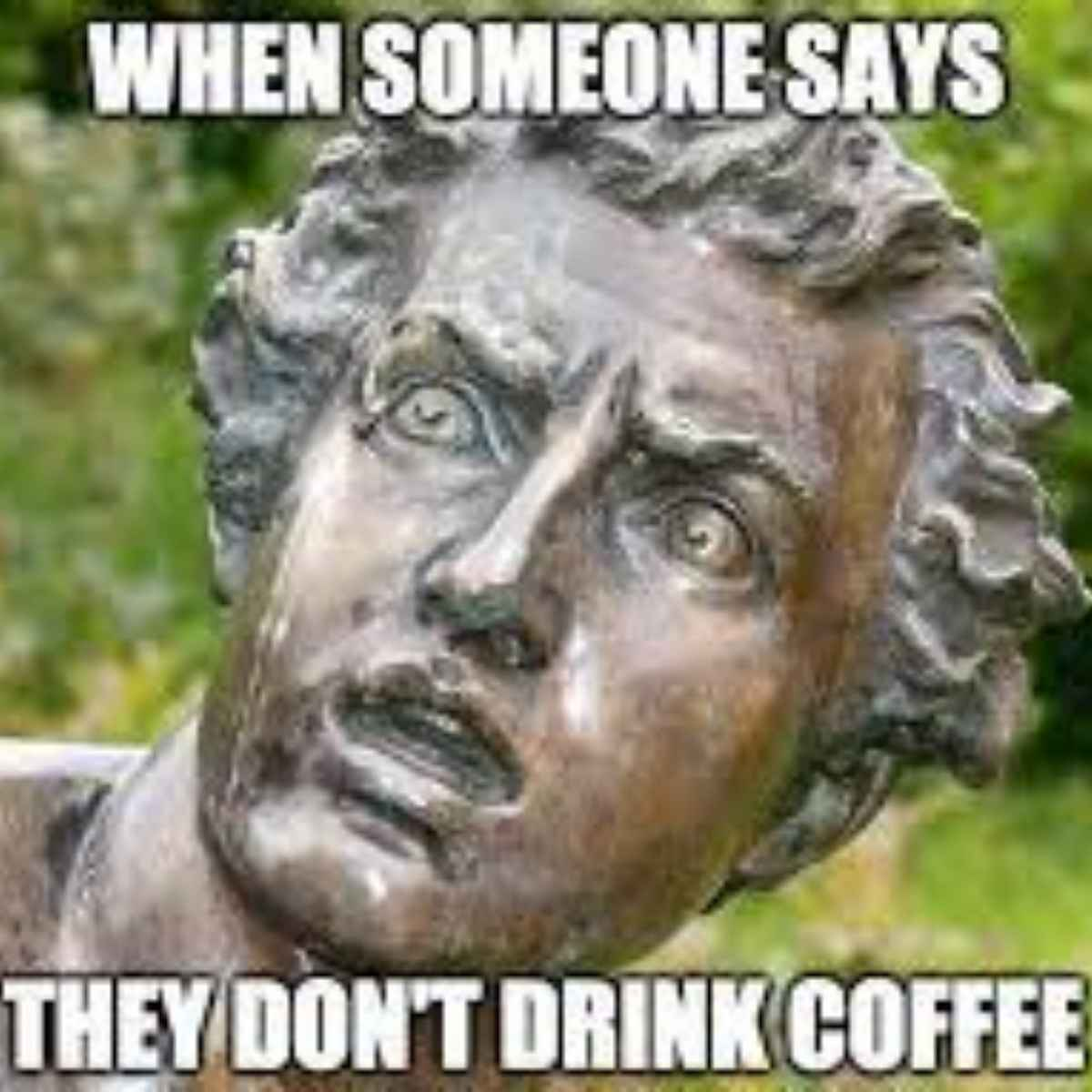 when someone says they dont drink coffee meme