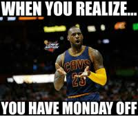 when you realize you have monday off meme